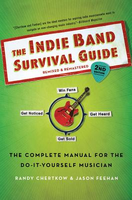 The Indie Band Survival Guide By Chertkow, Randy/ Feehan, Jason